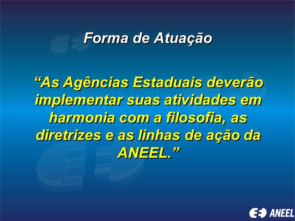 Forma de Atuação As Agências Estaduais deverão implementar suas atividades em harmonia com a filosofia, as diretrizes e as linhas de ação da ANEEL.