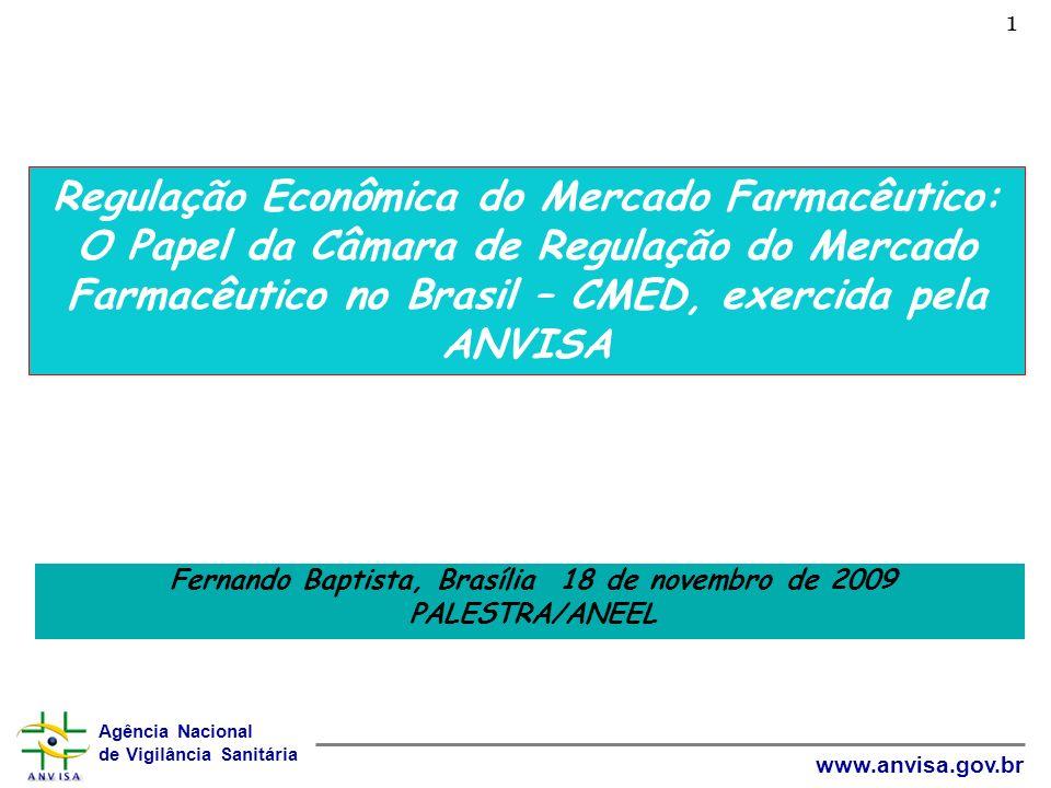 Agência Nacional de Vigilância Sanitária www.anvisa.gov.br Fernando Baptista, Brasília 18 de novembro de 2009 PALESTRA/ANEEL 1 Regulação Econômica do