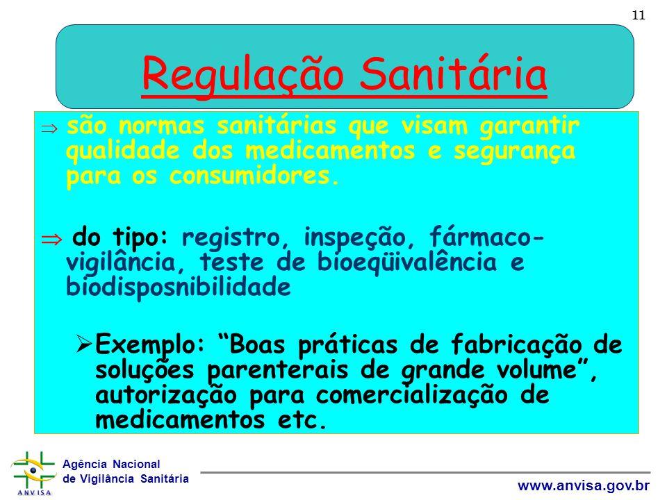 Agência Nacional de Vigilância Sanitária www.anvisa.gov.br 11 são normas sanitárias que visam garantir qualidade dos medicamentos e segurança para os