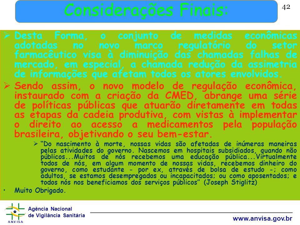 Agência Nacional de Vigilância Sanitária www.anvisa.gov.br 42 Considerações Finais: Desta Forma, o conjunto de medidas econômicas adotadas no novo mar