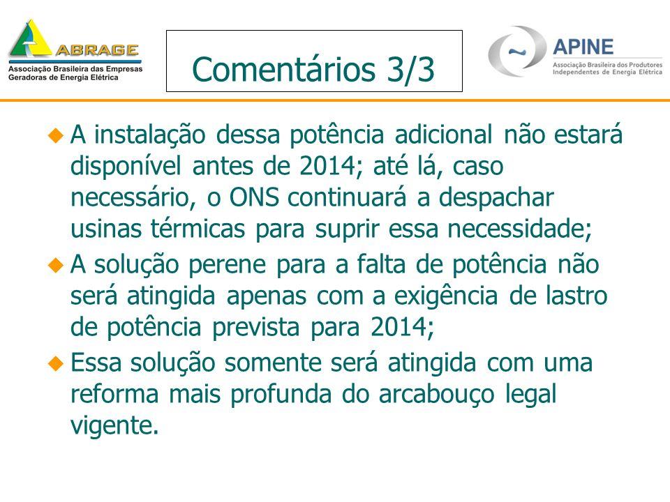 Comentários 3/3 A instalação dessa potência adicional não estará disponível antes de 2014; até lá, caso necessário, o ONS continuará a despachar usina
