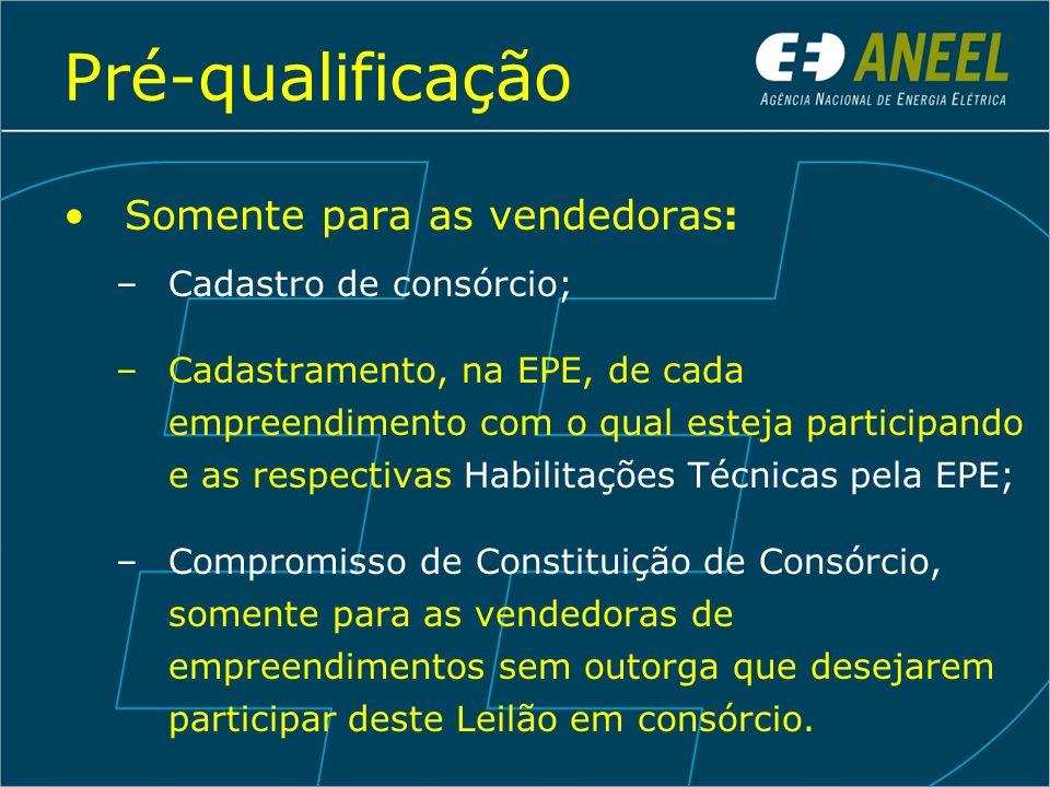 Pré-qualificação Somente para as vendedoras: –Cadastro de consórcio; –Cadastramento, na EPE, de cada empreendimento com o qual esteja participando e a