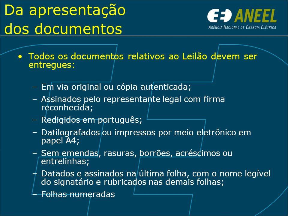 Da apresentação dos documentos Todos os documentos relativos ao Leilão devem ser entregues: –Em via original ou cópia autenticada; –Assinados pelo rep