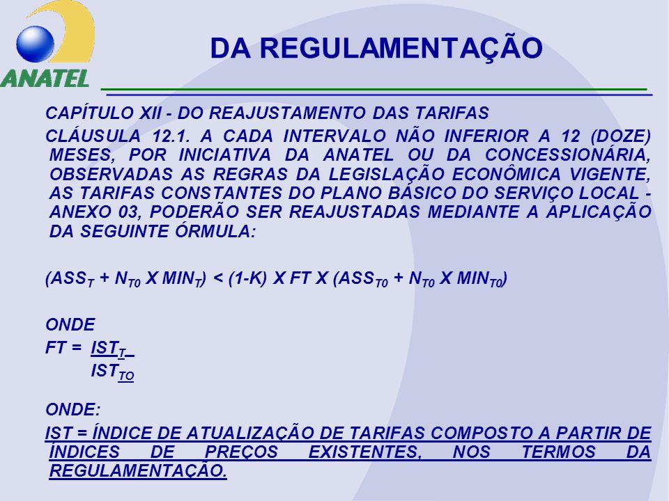 DA REGULAMENTAÇÃO CAPÍTULO XII - DO REAJUSTAMENTO DAS TARIFAS CLÁUSULA 12.1. A CADA INTERVALO NÃO INFERIOR A 12 (DOZE) MESES, POR INICIATIVA DA ANATEL