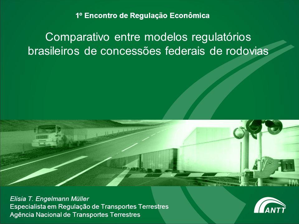 1º Encontro de Regulação Econômica Comparativo entre modelos regulatórios brasileiros de concessões federais de rodovias Elisia T. Engelmann Müller Es