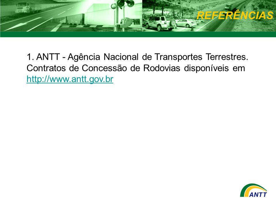 REFERÊNCIAS 1. ANTT - Agência Nacional de Transportes Terrestres. Contratos de Concessão de Rodovias disponíveis em http://www.antt.gov.br http://www.