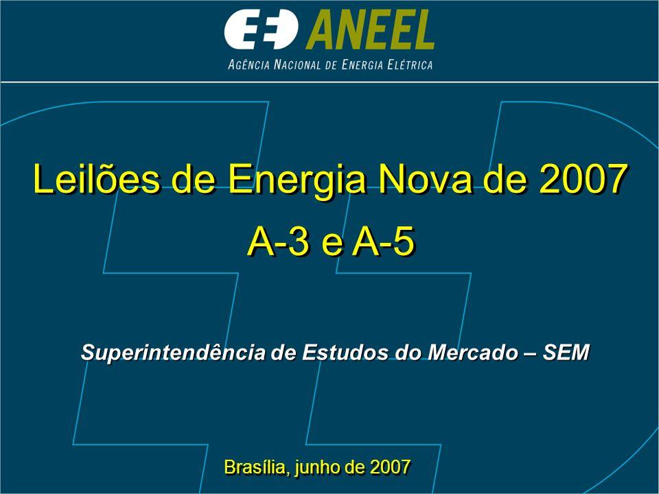 Leilões de Energia Nova de 2007 A-3 e A-5 Leilões de Energia Nova de 2007 A-3 e A-5 Brasília, junho de 2007 Superintendência deEstudos do Mercado – SE