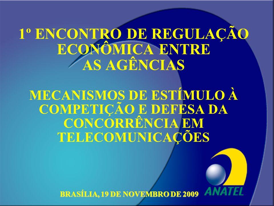 1º ENCONTRO DE REGULAÇÃO ECONÔMICA ENTRE AS AGÊNCIAS MECANISMOS DE ESTÍMULO À COMPETIÇÃO E DEFESA DA CONCORRÊNCIA EM TELECOMUNICAÇÕES BRASÍLIA, 19 DE