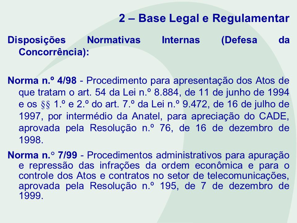 2 – Base Legal e Regulamentar: Resolução 101/99 Resolução n.º 101, de 4 de fevereiro de 1999 - Regulamento para Apuração de Controle e de Transferência de Controle em Empresas Prestadoras de Serviços de Telecomunicações.