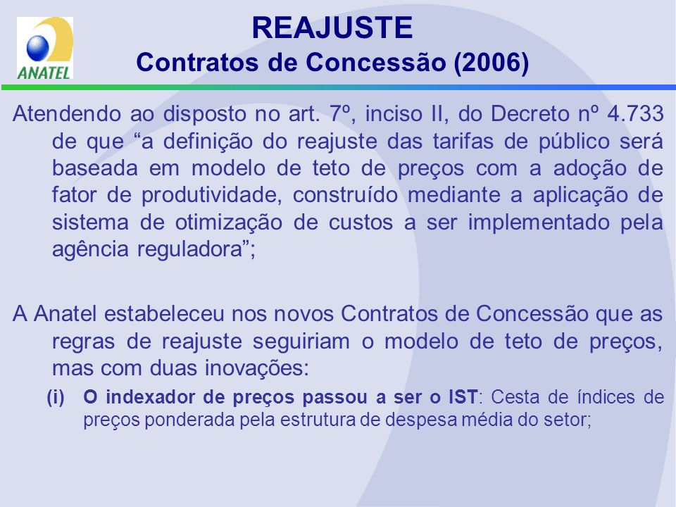 Atendendo ao disposto no art. 7º, inciso II, do Decreto nº 4.733 de que a definição do reajuste das tarifas de público será baseada em modelo de teto