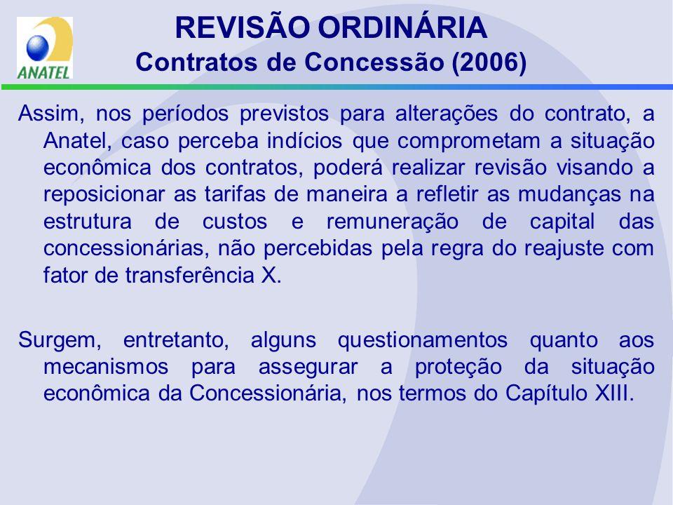 REVISÃO ORDINÁRIA Contratos de Concessão (2006) Assim, nos períodos previstos para alterações do contrato, a Anatel, caso perceba indícios que comprom