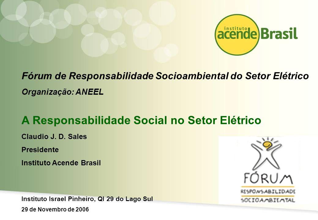 1 Fórum de Responsabilidade Socioambiental do Setor Elétrico Organização: ANEEL A Responsabilidade Social no Setor Elétrico Claudio J. D. Sales Presid
