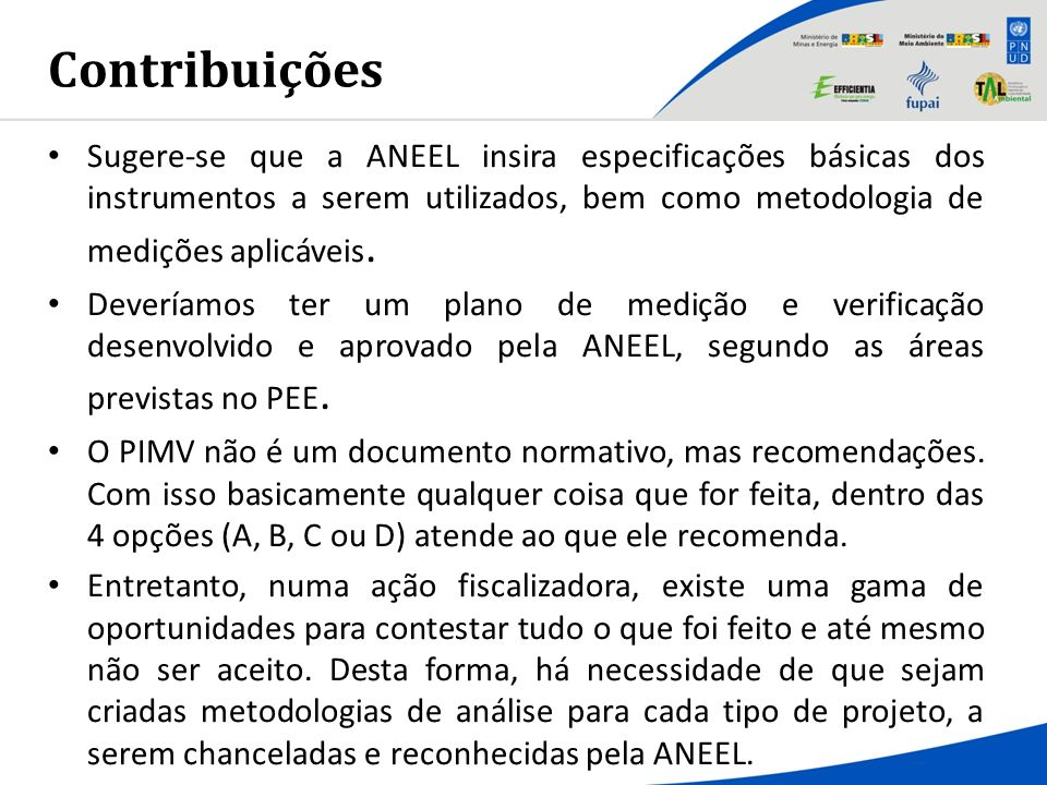 Contribuições Sugere-se que a ANEEL insira especificações básicas dos instrumentos a serem utilizados, bem como metodologia de medições aplicáveis. De