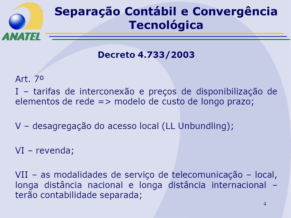 5 Separação Contábil e Convergência Tecnológica Contratos de Concessão (2006-2025) Cláusula 16.1.VIII -...incumbirá à Concessionária manter registros contábeis separados para a modalidade do STFC objeto deste Contrato, de acordo com plano de contas estabelecido, bem como ter em dia o inventário dos bens e componentes do ativo imobilizado da empresa, nos termos da regulamentação;..................