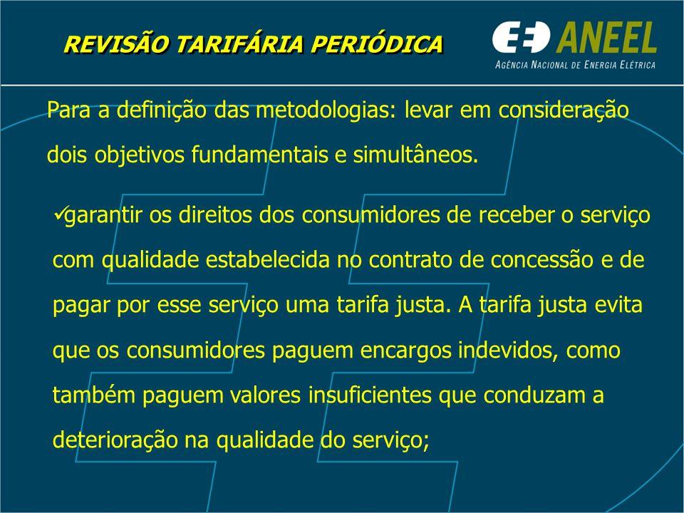 REVISÃO TARIFÁRIA PERIÓDICA Para a definição das metodologias: levar em consideração dois objetivos fundamentais e simultâneos.