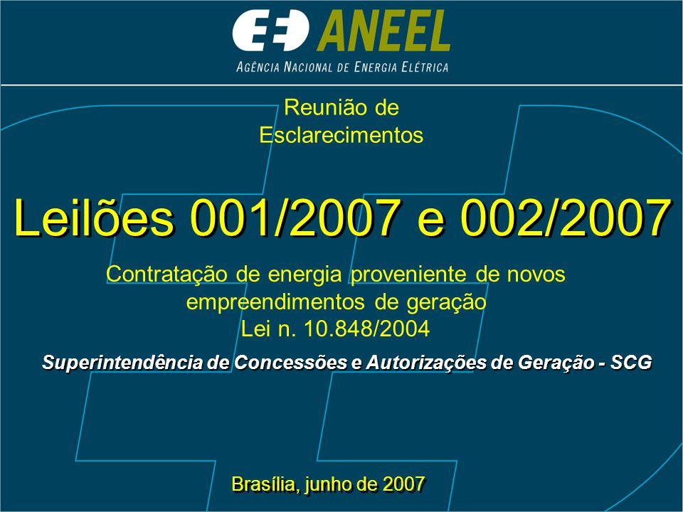 Brasília, junho de 2007 Superintendência de Concessões e Autorizações de Geração - SCG Leilões 001/2007 e 002/2007 Contratação de energia proveniente