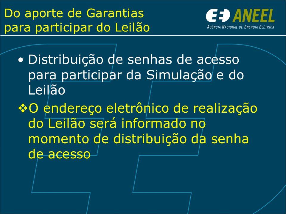 Do aporte de Garantias para participar do Leilão Distribuição de senhas de acesso para participar da Simulação e do Leilão O endereço eletrônico de re