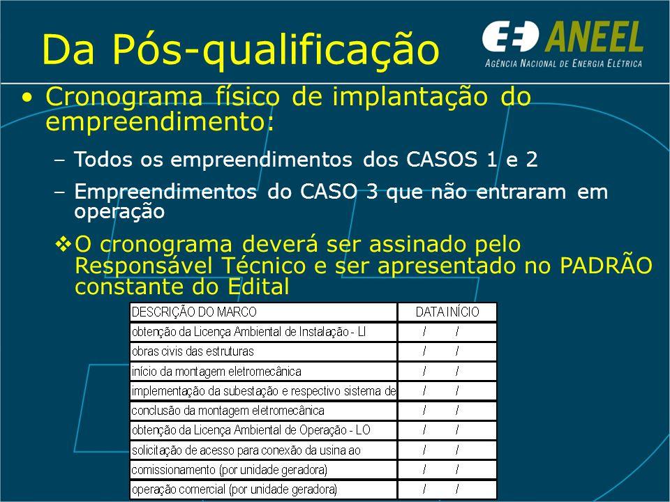 Da Pós-qualificação Cronograma físico de implantação do empreendimento: –Todos os empreendimentos dos CASOS 1 e 2 –Empreendimentos do CASO 3 que não e