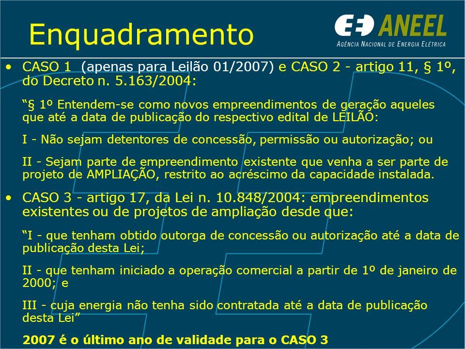 Enquadramento CASO 1 (apenas para Leilão 01/2007) e CASO 2 - artigo 11, § 1º, do Decreto n. 5.163/2004: § 1º Entendem-se como novos empreendimentos de