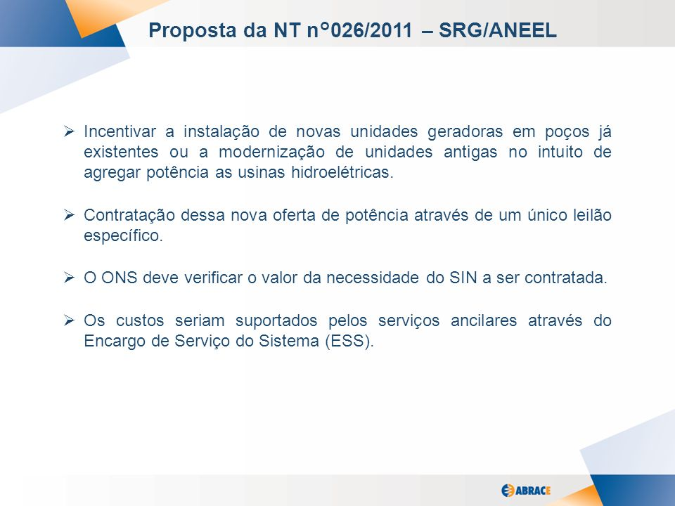2 Proposta da NT n°026/2011 – SRG/ANEEL Incentivar a instalação de novas unidades geradoras em poços já existentes ou a modernização de unidades antigas no intuito de agregar potência as usinas hidroelétricas.