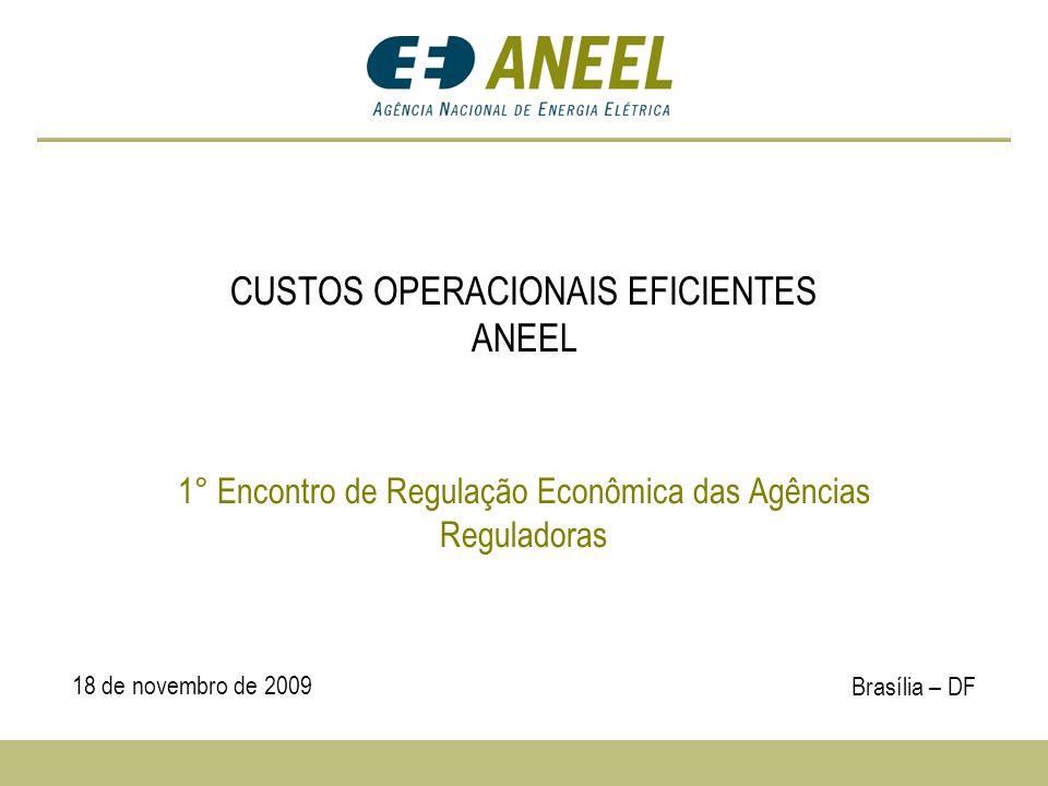 CUSTOS OPERACIONAIS EFICIENTES ANEEL 1° Encontro de Regulação Econômica das Agências Reguladoras 18 de novembro de 2009 Brasília – DF
