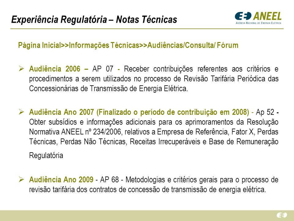 Experiência Regulatória – Notas Técnicas Página Inicial>>Informações Técnicas>>Audiências/Consulta/ Fórum Audiência 2006 – AP 07 - Receber contribuiçõ