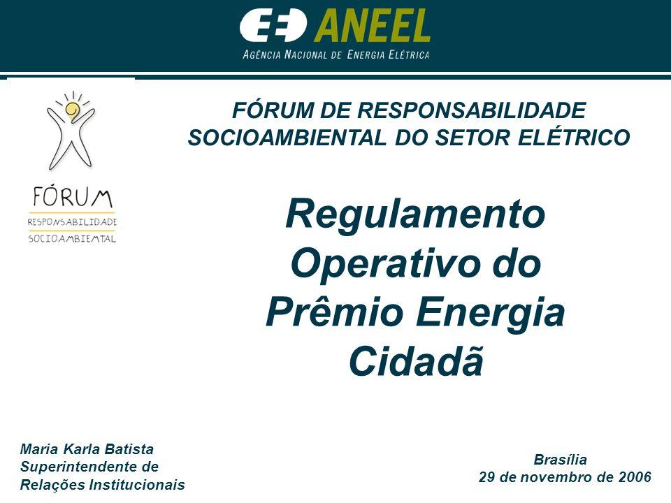 Maria Karla Batista Superintendente de Relações Institucionais Brasília 29 de novembro de 2006 FÓRUM DE RESPONSABILIDADE SOCIOAMBIENTAL DO SETOR ELÉTR