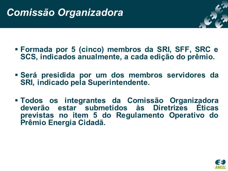 Comissão Organizadora Formada por 5 (cinco) membros da SRI, SFF, SRC e SCS, indicados anualmente, a cada edição do prêmio. Será presidida por um dos m