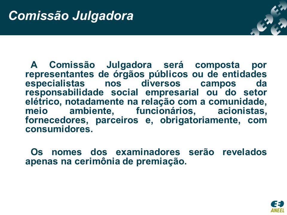 Comissão Julgadora A Comissão Julgadora será composta por representantes de órgãos públicos ou de entidades especialistas nos diversos campos da respo