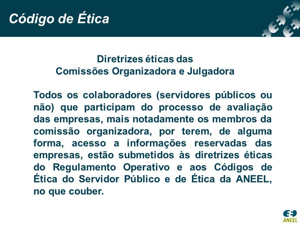 Código de Ética Diretrizes éticas das Comissões Organizadora e Julgadora Todos os colaboradores (servidores públicos ou não) que participam do process