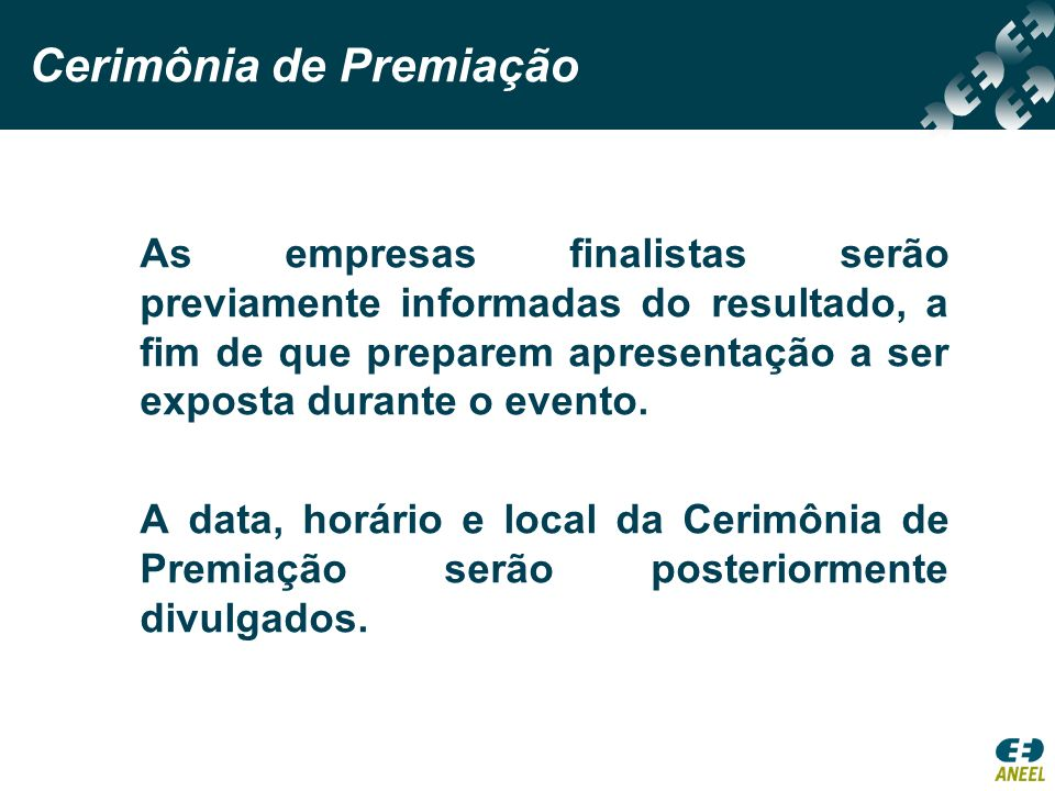 Cerimônia de Premiação As empresas finalistas serão previamente informadas do resultado, a fim de que preparem apresentação a ser exposta durante o ev