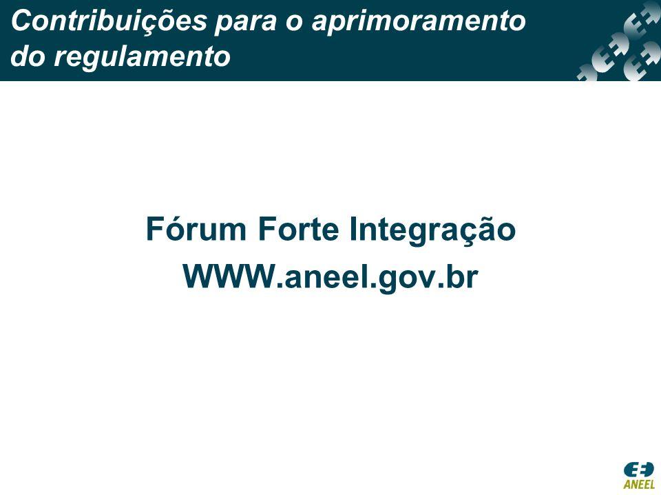 Contribuições para o aprimoramento do regulamento Fórum Forte Integração WWW.aneel.gov.br