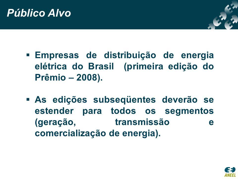 Público Alvo Empresas de distribuição de energia elétrica do Brasil (primeira edição do Prêmio – 2008). As edições subseqüentes deverão se estender pa