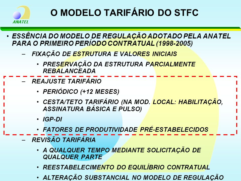 ANATEL O MODELO TARIFÁRIO DO STFC ESSÊNCIA DO MODELO DE REGULAÇÃO ADOTADO PELA ANATEL PARA O PRIMEIRO PERÍODO CONTRATUAL (1998-2005) –FIXAÇÃO DE ESTRU