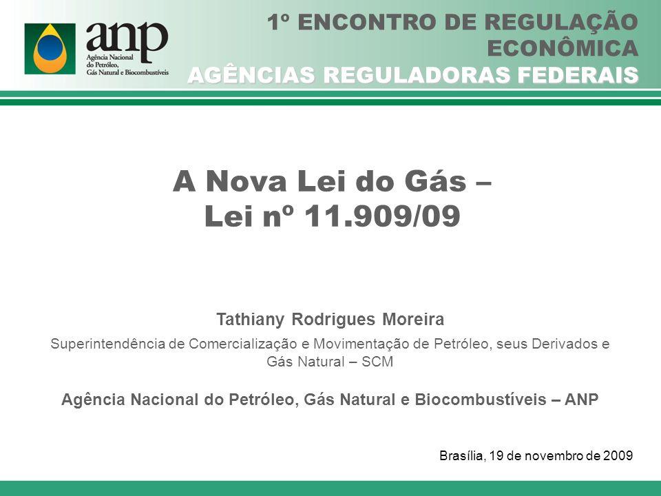 A Nova Lei do Gás – Lei nº 11.909/09 Tathiany Rodrigues Moreira Superintendência de Comercialização e Movimentação de Petróleo, seus Derivados e Gás N