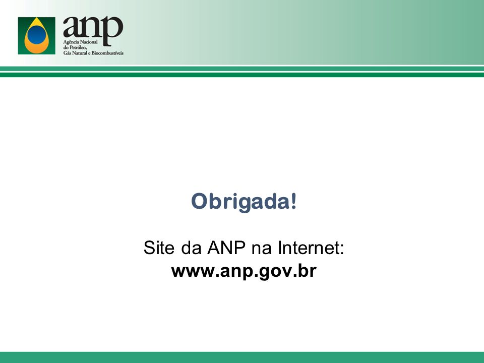 Obrigada! Site da ANP na Internet: www.anp.gov.br