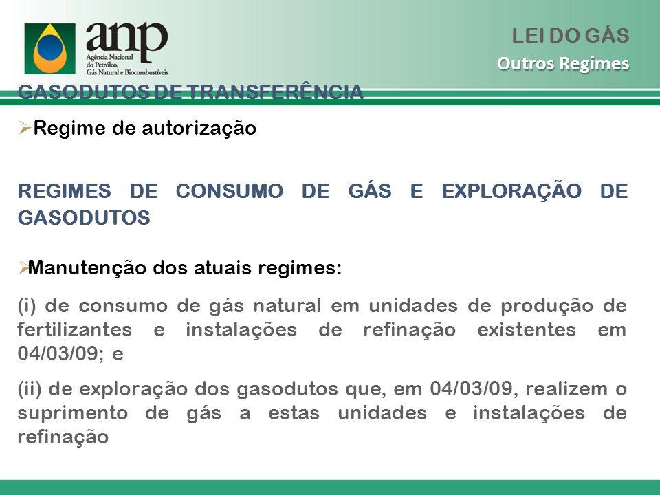 GASODUTOS DE TRANSFERÊNCIA Regime de autorização REGIMES DE CONSUMO DE GÁS E EXPLORAÇÃO DE GASODUTOS Manutenção dos atuais regimes: (i) de consumo de