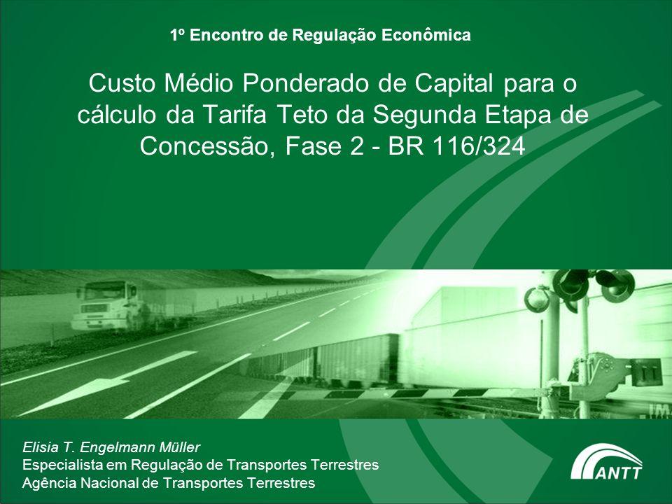 1º Encontro de Regulação Econômica Custo Médio Ponderado de Capital para o cálculo da Tarifa Teto da Segunda Etapa de Concessão, Fase 2 - BR 116/324 E