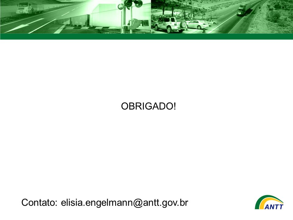 Contato: elisia.engelmann@antt.gov.br OBRIGADO!