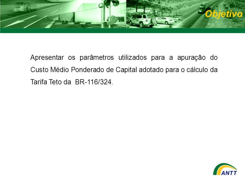 Apresentar os parâmetros utilizados para a apuração do Custo Médio Ponderado de Capital adotado para o cálculo da Tarifa Teto da BR-116/324. Objetivo