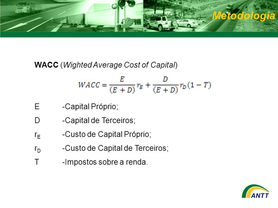 WACC (Wighted Average Cost of Capital) E -Capital Próprio; D -Capital de Terceiros; r E -Custo de Capital Próprio; r D -Custo de Capital de Terceiros;