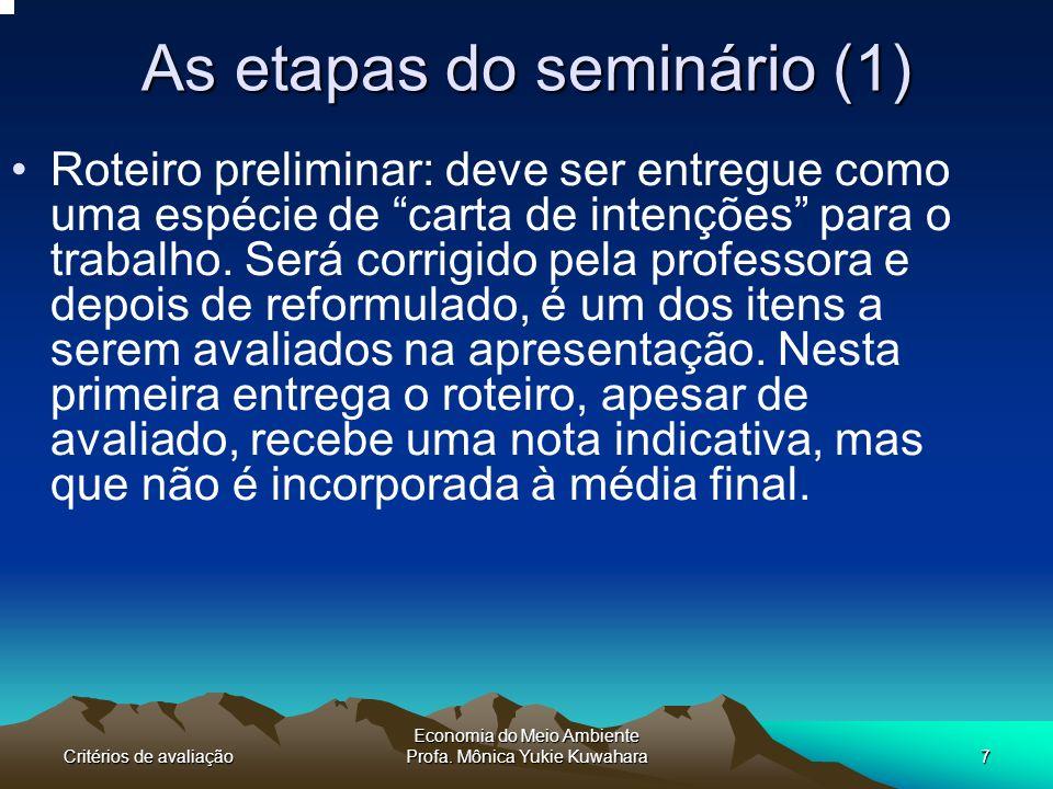 Critérios de avaliação Economia do Meio Ambiente Profa. Mônica Yukie Kuwahara7 As etapas do seminário (1) Roteiro preliminar: deve ser entregue como u