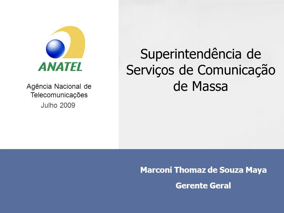 Agência Nacional de Telecomunicações Superintendência de Serviços de Comunicação de Massa Marconi Thomaz de Souza Maya Gerente Geral Julho 2009