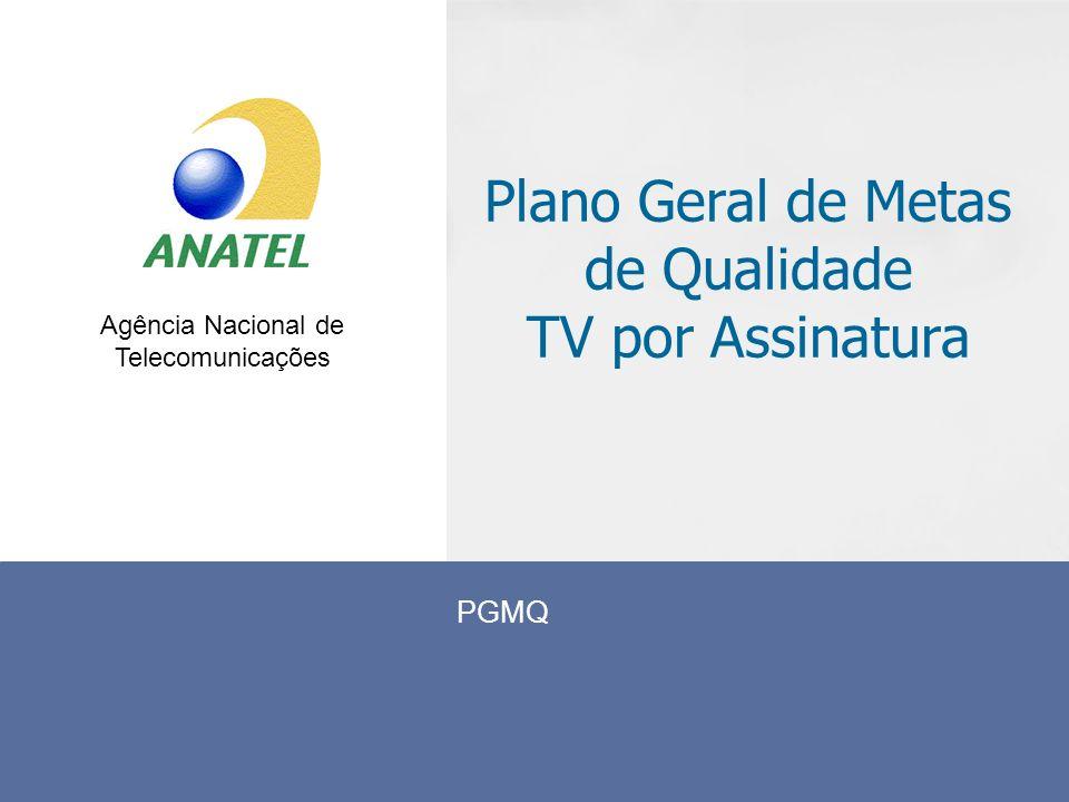 Agência Nacional de Telecomunicações Plano Geral de Metas de Qualidade TV por Assinatura PGMQ