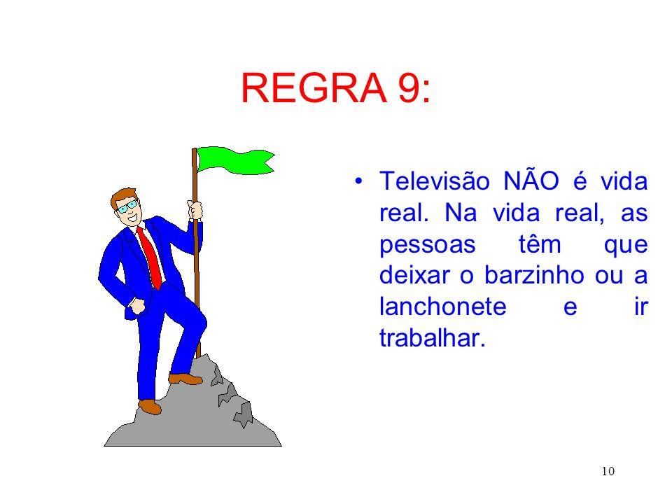 10 REGRA 9: Televisão NÃO é vida real. Na vida real, as pessoas têm que deixar o barzinho ou a lanchonete e ir trabalhar.