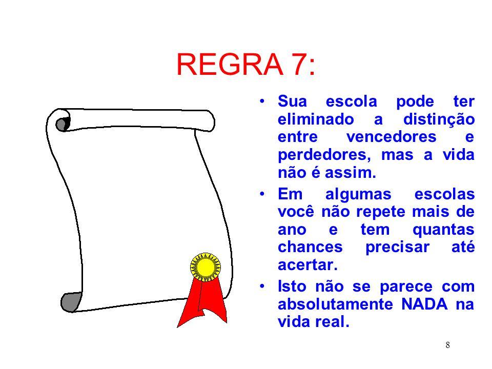 9 REGRA 8: A vida não é dividida em semestres.