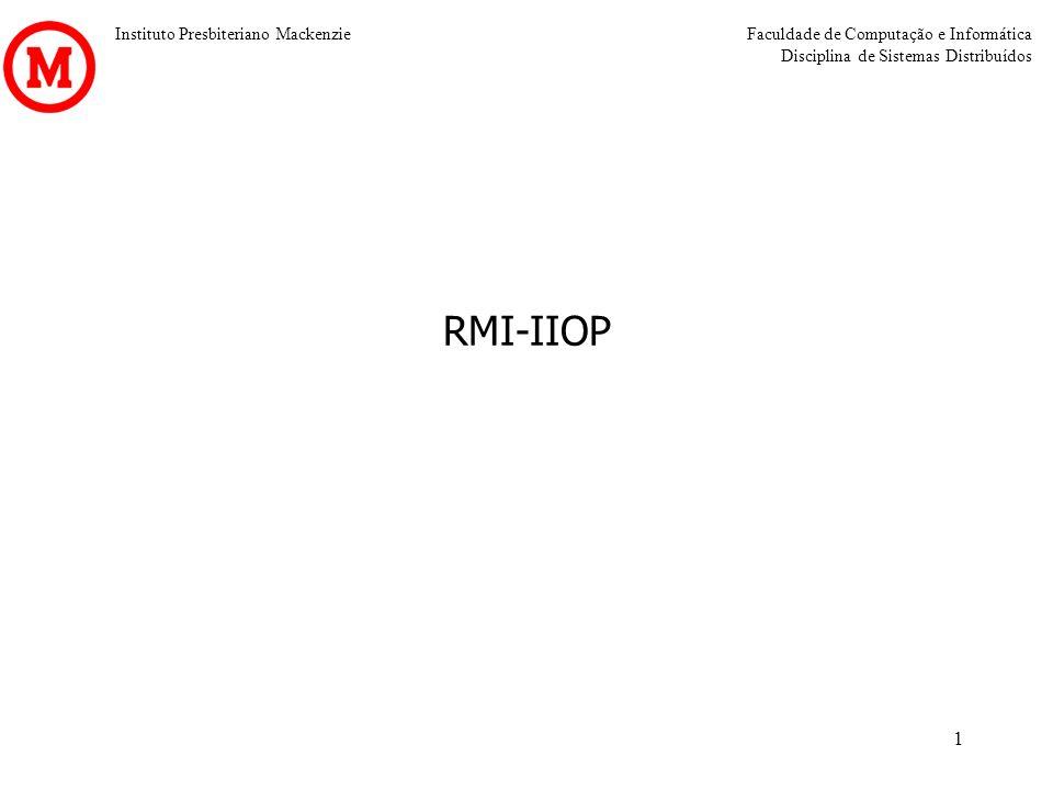 Instituto Presbiteriano MackenzieFaculdade de Computação e Informática Disciplina de Sistemas Distribuídos 1 RMI-IIOP