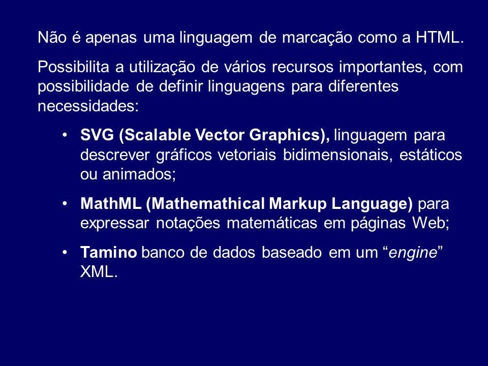 Não é apenas uma linguagem de marcação como a HTML. Possibilita a utilização de vários recursos importantes, com possibilidade de definir linguagens p