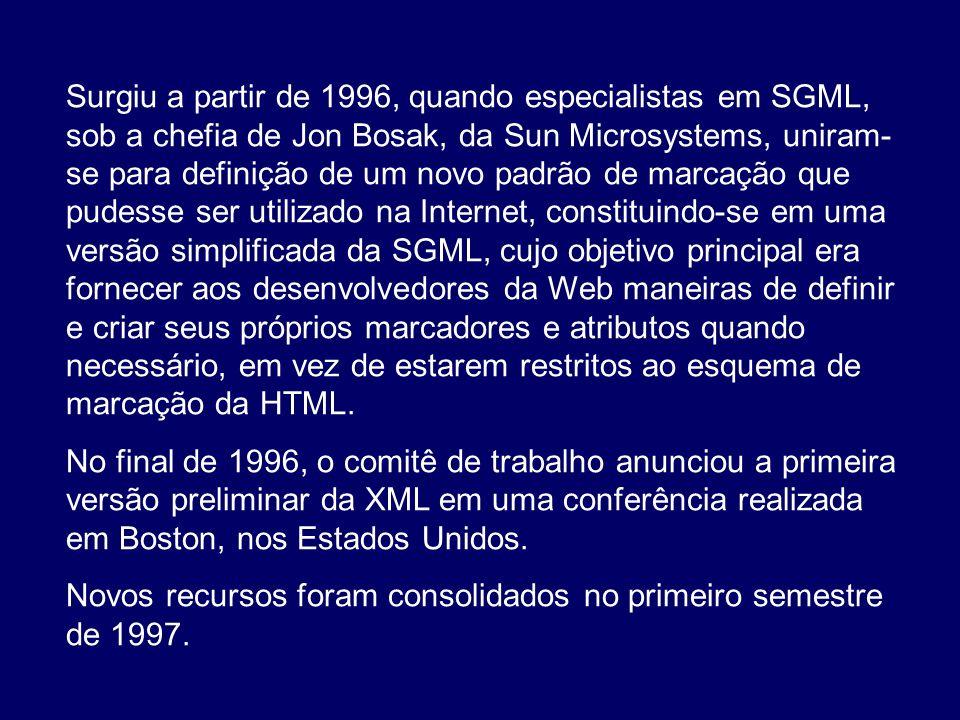 Surgiu a partir de 1996, quando especialistas em SGML, sob a chefia de Jon Bosak, da Sun Microsystems, uniram- se para definição de um novo padrão de