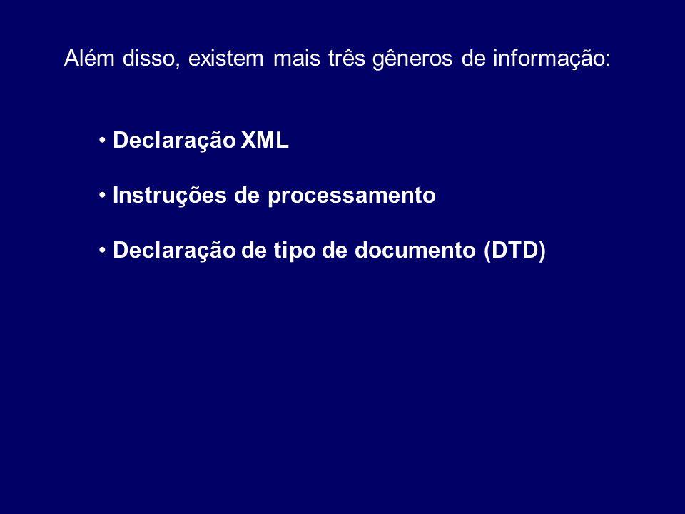 Além disso, existem mais três gêneros de informação: Declaração XML Instruções de processamento Declaração de tipo de documento (DTD)